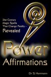 Power Affirmations - 21st Century Spells To Create Reality - Revealed by Silvia Hartmann