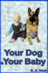 Your Dog & Baby A Practical Guide